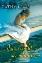 If You Could See What I See ebook by Cathy Lamb