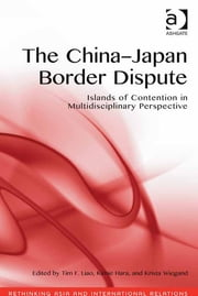 The China-Japan Border Dispute - Islands of Contention in Multidisciplinary Perspective ebook by Dr Krista Wiegand,Professor Kimie Hara,Professor Tim F Liao,Assoc Prof Emilian Kavalski