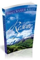 Last Chance Rescue - a Story of Rescue and Romance in the Rocky Mountains ebook by Tracey Cramer-Kelly