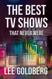 The Best TV Shows That Never Were ebook by Lee Goldberg