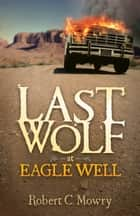 Last Wolf at Eagle Well eBook von Robert C. Mowry