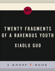 Twenty Fragments of a Ravenous Youth - A Novel ebook by Xiaolu Guo