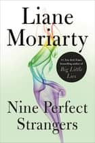 Nine Perfect Strangers eBook by Liane Moriarty
