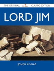 Lord Jim - The Original Classic Edition ebook by Conrad Joseph