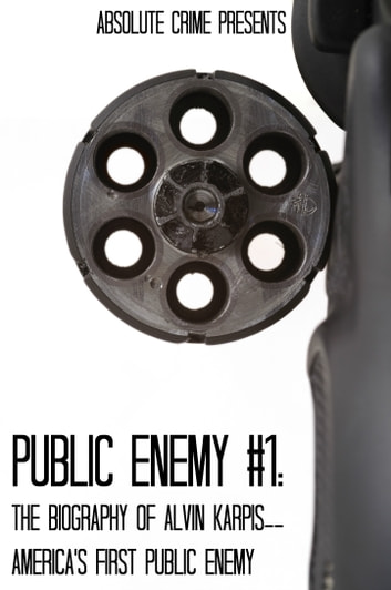 Public Enemy #1 - The Biography of Alvin Karpis--America's First Public Enemy ebook by John Fleury