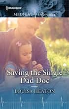 Saving the Single Dad Doc ebook by Louisa Heaton