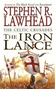 The Iron Lance ebook by Stephen R. Lawhead