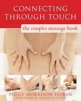 Connecting Through Touch - The Couples' Massage Book ebook by Peggy Horan