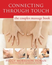 Connecting Through Touch - The Couples' Massage Book ebook by Peggy Horan,Gabrielle Roth
