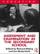 Assessment and Examination in the Secondary School - A Practical Guide for Teachers and Trainers ebook by Susan Butterfield, Richard Riding