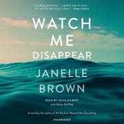 Watch Me Disappear - A Novel audiobook by Janelle Brown