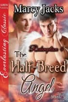 The Half-Breed Angel ebook by Marcy Jacks