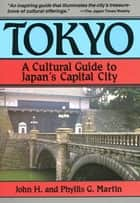 Tokyo a Cultural Guide ebook by John H. Martin, Phyllis G. Martin