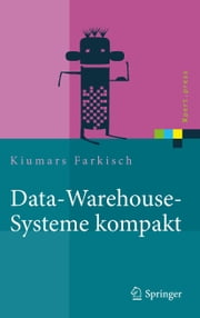 Data-Warehouse-Systeme kompakt - Aufbau, Architektur, Grundfunktionen ebook by Kiumars Farkisch