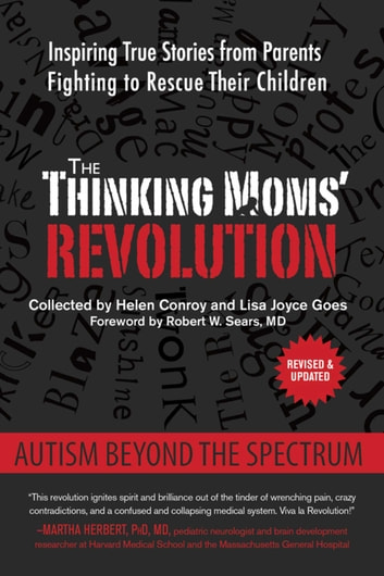 The Thinking Moms' Revolution - Autism beyond the Spectrum: Inspiring True Stories from Parents Fighting to Rescue Their Children ebook by Helen Conroy,Lisa Joyce Goes