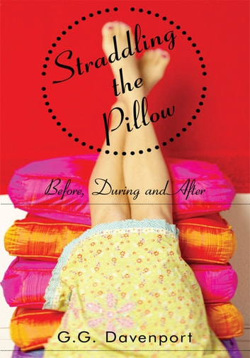 Straddling the Pillow - Before, During and After ebook by G.G. Davenport