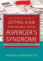 The Complete Guide to Getting a Job for People with Asperger's Syndrome ebook by Barbara Bissonnette