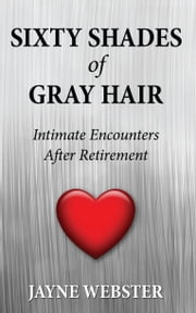 Sixty Shades of Gray Hair ebook by Jayne Webster