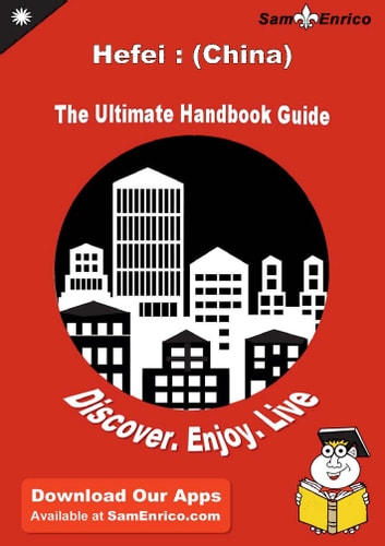 Ultimate Handbook Guide to Hefei : (China) Travel Guide - Ultimate Handbook Guide to Hefei : (China) Travel Guide ebook by Patsy Walton