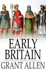 Early Britain - Anglo-Saxon Britain ebook by Grant Allen