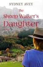 The Sheep Walker's Daughter ebook by Sydney Avey