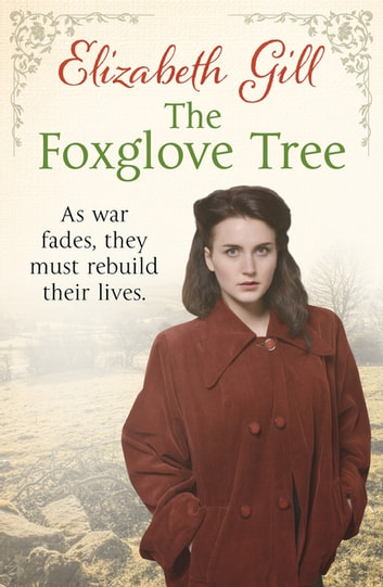 The Foxglove Tree - As War Fades, They Must Rebuild Their Lives... ebook by Elizabeth Gill