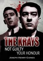 Krays Not Guilty Your Honour ebook by Joseph Henry Gaines