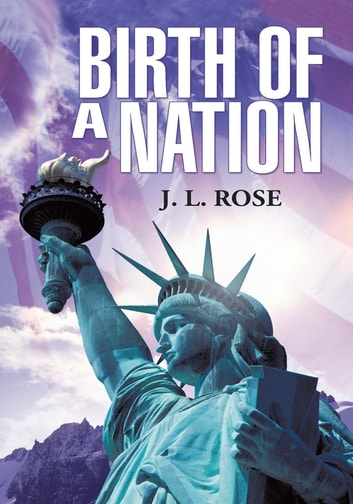 Birth of a Nation ebook by J. L. Rose