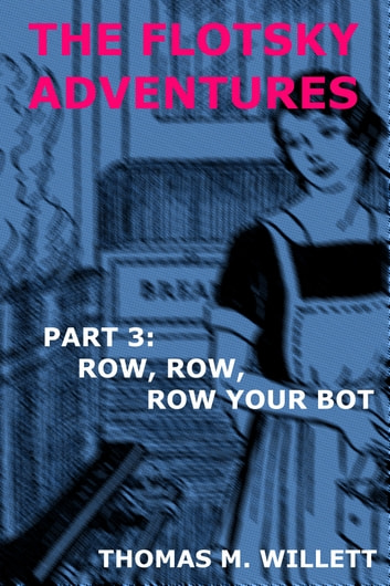 The Flotsky Adventures: Part 3 - Row, Row, Row Your Bot ebook by Thomas M. Willett