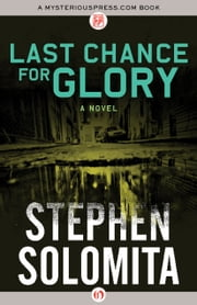 Last Chance for Glory - A Novel ebook by Stephen Solomita