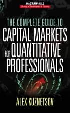 The Complete Guide to Capital Markets for Quantitative Professionals ebook by Alex Kuznetsov
