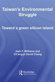 Taiwan's Environmental Struggle - Toward a Green Silicon Island ebook by Jack Williams,Ch'ang-yi David Chang