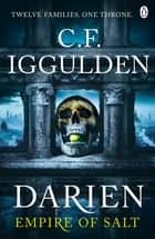 Darien - Twelve Families. One Throne. Empire of Salt Book I ebook by C. F. Iggulden