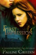 First Impression - A Shadow Maven Paranormal ebook by Pauline Creeden