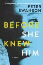 Before She Knew Him - A Novel ebook by Peter Swanson