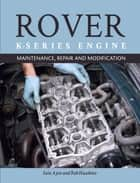 The Rover K-Series Engine - Maintenance, Repair and Modification ebook by Iain Ayre, Rob Hawkins
