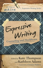 Expressive Writing - Counseling and Healthcare ebook by Kate Thompson,Kathleen Adams,Christina Baldwin