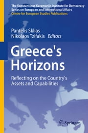 Greece's Horizons - Reflecting on the Country's Assets and Capabilities ebook by Pantelis Sklias,Nikolaos Tzifakis