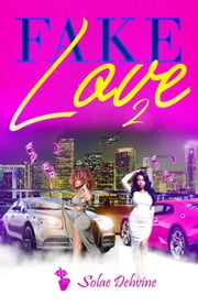 Fake Love 2 - Fake Love, #2 ebook by Solae Dehvine
