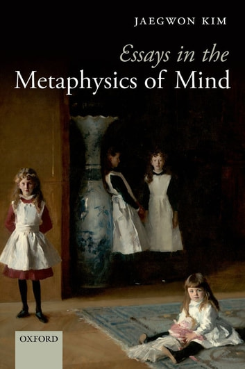 Essays in the Metaphysics of Mind ebook by Jaegwon Kim