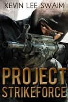 Project StrikeForce ebook by Kevin Lee Swaim