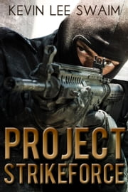 Project StrikeForce - Project StrikeForce, #1 ebook by Kevin Lee Swaim