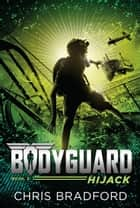 Bodyguard: Hijack (Book 3) ebook by Chris Bradford