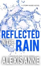 Reflected in the Rain ebook by Alexis Anne