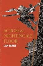 Across the Nightingale Floor - Tales of the Otori Book 1 ebook by Lian Hearn