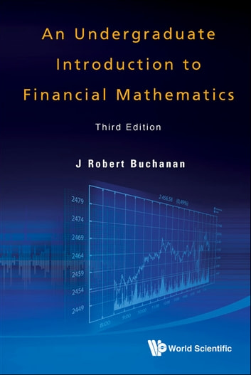 An Undergraduate Introduction to Financial Mathematics ebook by J Robert Buchanan