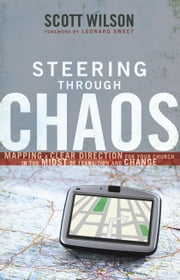 Steering Through Chaos - Mapping a Clear Direction for Your Church in the Midst of Transition and Change ebook by Scott Wilson,Leonard Sweet