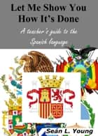 A Teacher's Guide to the Spanish Language ebook by Sean L. Young