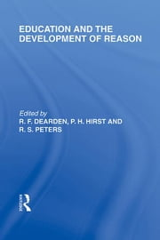 Education and the Development of Reason (International Library of the Philosophy of Education Volume 8) ebook by R.F. Dearden,Paul H. Hirst,R.S. Peters