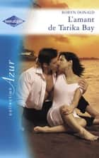 L'amant de Tarika Bay (Harlequin Azur) ebook by Robyn Donald